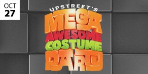 UpStreet's Mega Awesome Costume Party